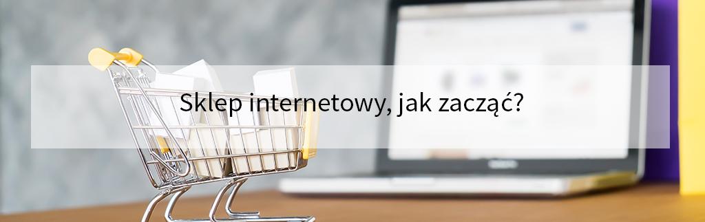 Sklep internetowy, jak zacząć?