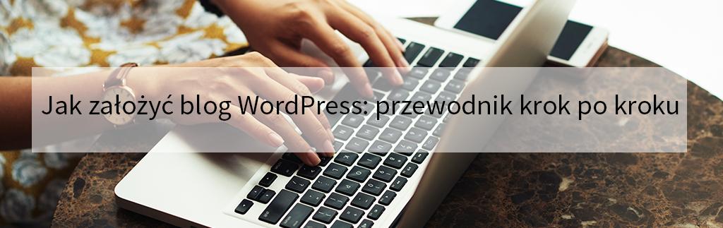 Jak założyć blog WordPress: przewodnik krok po kroku