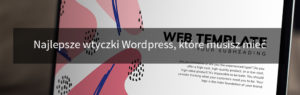 Najlepsze wtyczki Wordpress, które musisz mieć