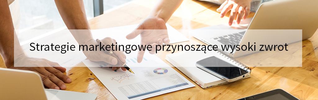Strategie marketingowe przynoszące wysoki zwrot z inwestycji