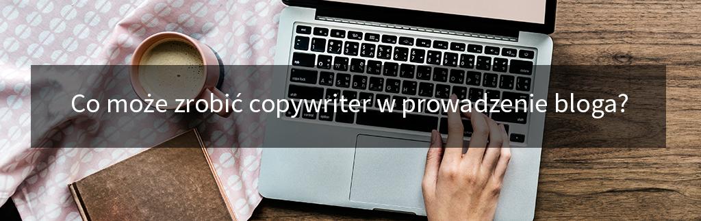 Co może dla Ciebie zrobić copywriter w prowadzenie bloga?