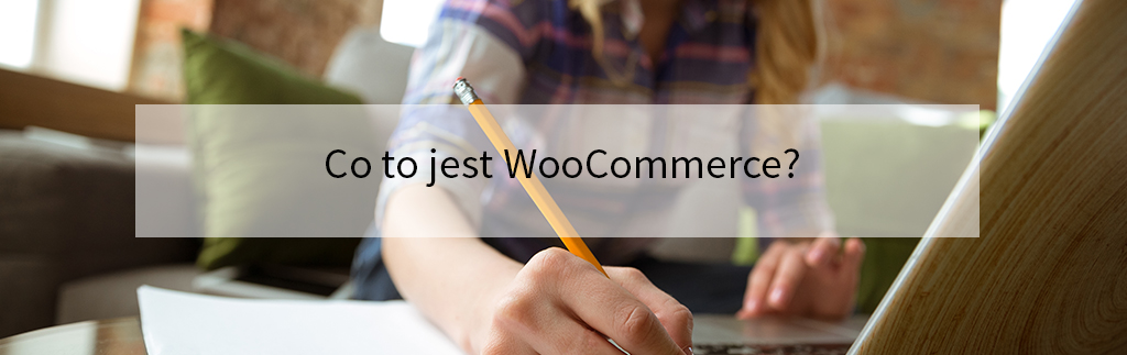 Co to jest WooCommerce?