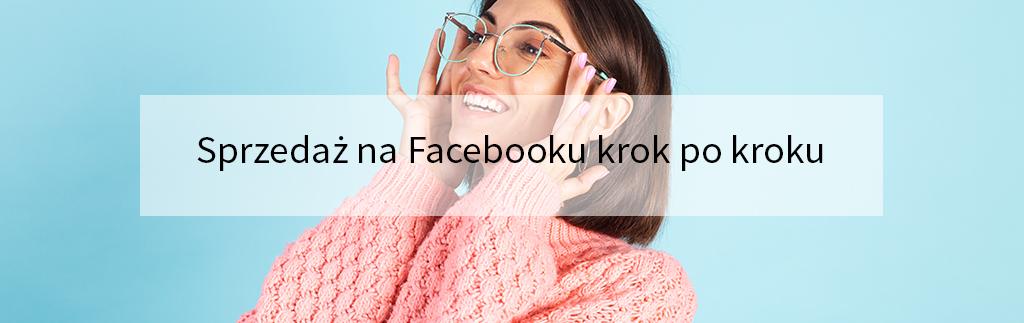 Sprzedaż na Facebooku krok po kroku