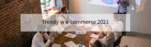 Trendy w e-commerce 2021