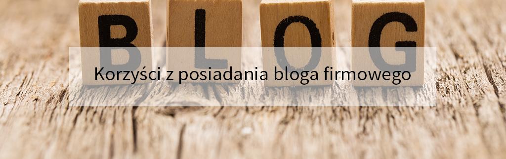 Korzyści z posiadania bloga firmowego